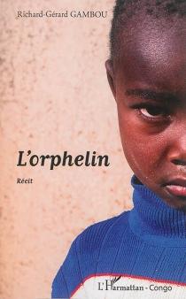 L'orphelin : récit - Richard-GérardGambou
