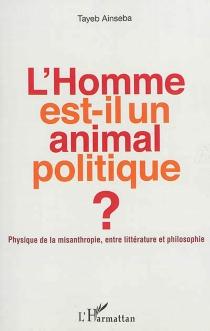 L'homme est-il un animal politique ? : physique de la misanthropie, entre littérature et philosophie - TayebAinseba