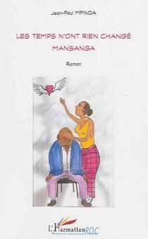 Les temps n'ont rien changé Mansanga - Jean-PaulMfinda