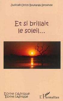 Et si brillait le soleil... - Judicaël-UlrichBoukanga Serpende