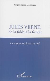 Jules Verne, de la fable à la fiction : une anamorphose du réel - JacquesPezeu-Massabuau