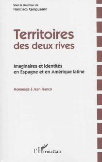 Territoires des deux rives : imaginaires et identités en Espagne et en Amérique latine : hommage à Jean Franco -