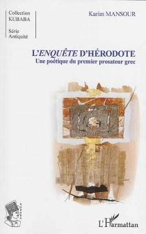 L'Enquête d'Hérodote : une poétique du premier prosateur grec - KarimMansour