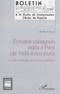 Ecrivains espagnols exilés à Paris : de 1939 à nos jours : un chapitre bilingue de la culture française - LuisNegró Acedo