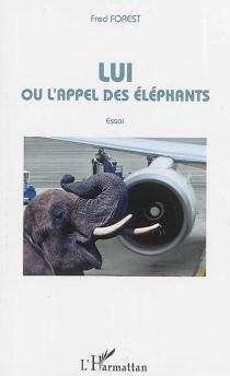 Lui ou L'appel des éléphants : essai - FredForest
