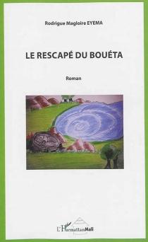 Le rescapé du bouéta - Rodrigue MagloireEyema