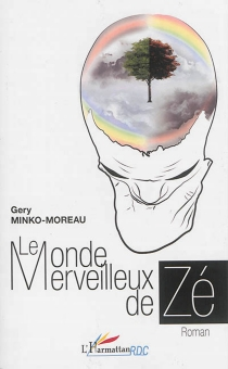 Le monde merveilleux de Zé - GeryMinko-Moreau