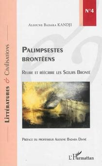 Palimpsestes brontëens : relire et réécrire les soeurs Brontë - Alioune BadaraKandji