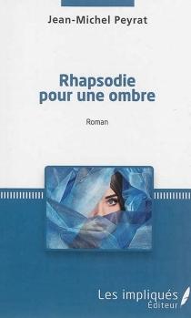 Rhapsodie pour une ombre - Jean-MichelPeyrat