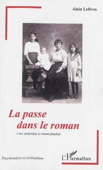 La passe dans le roman : cure analytique et roman familial - AlainLefèvre