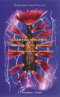 Cocktail Molotov : bourré de vérités détonantes qui explosent dans un Snoprac - BenoîtMoundélé-Ngollo