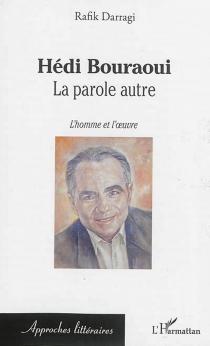 Hédi Bouraoui : la parole autre : l'homme et l'oeuvre - RafikDarragi