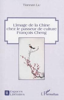 L'image de la Chine chez le passeur de culture François Cheng - TiannanLiu