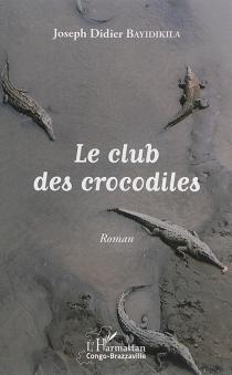 Le club des crocodiles - Joseph DidierBayidikila