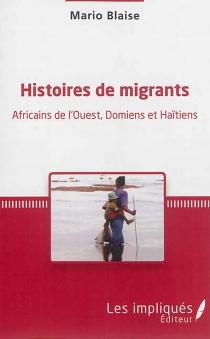 Histoires de migrants : Africains de l'Ouest, Domiens et Haïtiens - MarioBlaise