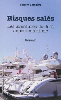 Risques salés : les aventures de Jeff, expert maritime - VincentLemaître