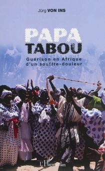 Papa tabou : guérison en Afrique d'un souffre-douleur - Jürg vonIns