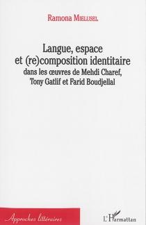Langue, espace et (re)composition identitaire dans les oeuvres de Mehdi Charef, Tony Gatlif et Farid Boudjellal - RamonaMielusel