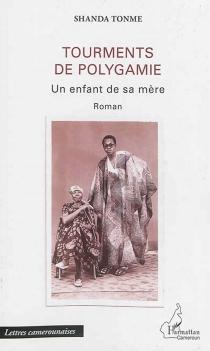 Tourments de polygamie : un enfant de sa mère - Jean-ClaudeShanda Tonme