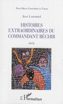 Histoires extraordinaires du commandant Béchir : récit - JeanLaoukolé