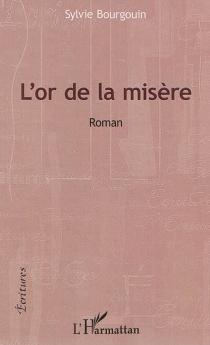 L'or de la misère - SylvieBourgouin