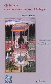 Chahrzâde et sa conversation avec Chahryâr - DjalâlSattâri