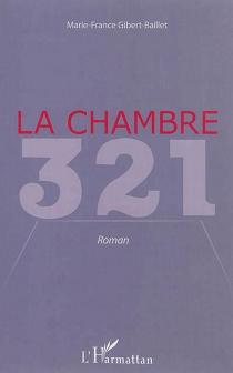 La chambre 321 - Marie-FranceGibert-Baillet