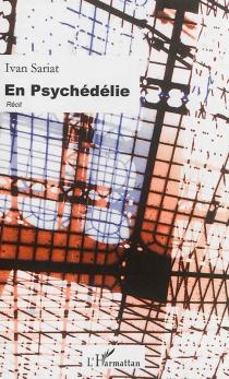 En Psychédélie : les chants de la mydriase - IvanSariat