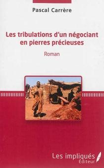 Les tribulations d'un négociant en pierres précieuses - PascalCarrère
