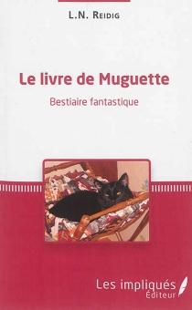 Le livre de Muguette : bestiaire fantastique - L.N.Reidig
