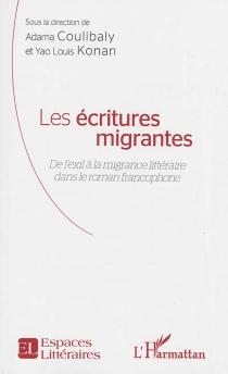 Les écritures migrantes : de l'exil à la migrance littéraire dans le roman francophone -