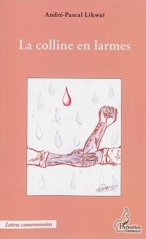 La colline en larmes - André-PascalLikwaï