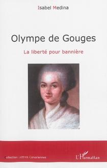 Olympe de Gouges : la liberté pour bannière - IsabelMedina