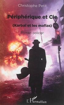 Périphérique et cie : Karbaï et les mafias : roman policier - ChristophePetit