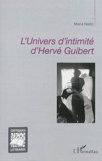 L'univers d'intimité d'Hervé Guibert - ManaNaito