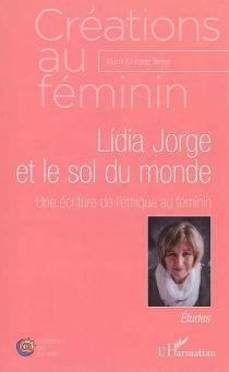 Lidia Jorge et le sol du monde : une écriture de l'éthique au féminin : études - Maria GracieteBesse