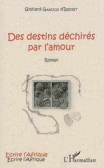 Des destins déchirés par l'amour - GyscardGandou d'Isseret