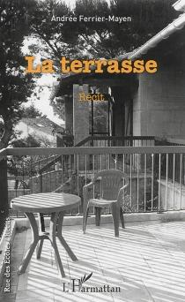 La terrasse : récit - AndréeFerrier-Mayen