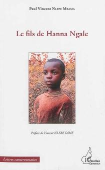 Le fils de Hanna Ngale - Paul VincentNlepe Mbama