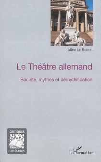 Le théâtre allemand : société, mythes et démythification - AlineLe Berre