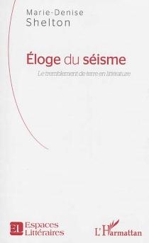 Eloge du séisme : le tremblement de terre en littérature - Marie-DeniseShelton