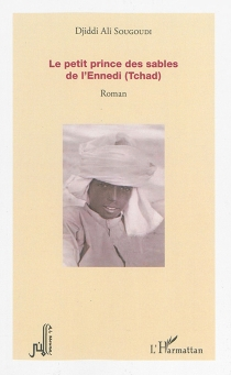 Le petit prince des sables de l'Ennedi (Tchad) - Djiddi AliSougoudi