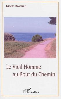 Le vieil homme au bout du chemin - GisèleBrachet