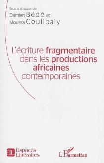 L'écriture fragmentaire dans les productions africaines contemporaines -