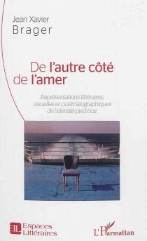 De l'autre côté de l'amer : représentations littéraires, visuelles et cinématographiques de l'identité pied-noir - Jean-XavierBrager