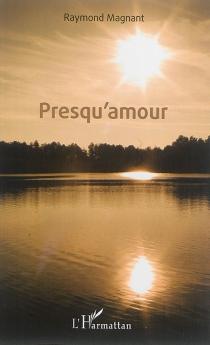 Presqu'amour - RaymondMagnant