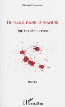 Du sang dans le maquis : une tragédie corse - GérardEstragon