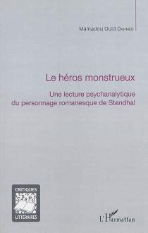 Le héros monstrueux : une lecture psychanalytique du personnage romanesque de Stendhal - MamadouOuld Dahmed