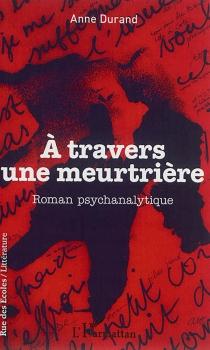 A travers une meurtrière : roman psychanalytique - AnneDurand