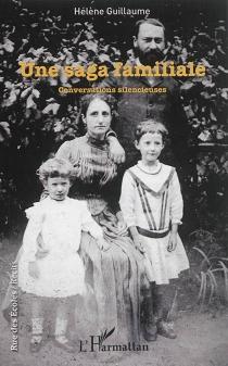 Saga familiale : conversations silencieuses - HélèneGuillaume
